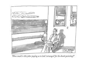"""""""How much is this joker paying us to look 'estranged' for his dumb paintin - New Yorker Cartoon by Michael Crawford"""