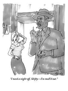 """""""I need a night off, Shifty?I'm moll'd out."""" - New Yorker Cartoon by Michael Crawford"""