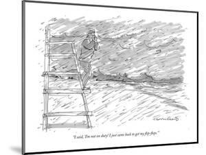"""I said, 'I'm not on duty! I just came back to get my flip-flops."" - New Yorker Cartoon by Michael Crawford"