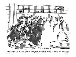 """If you quote Rilke again, I'm just going to have to take my bra off!"" - New Yorker Cartoon by Michael Crawford"