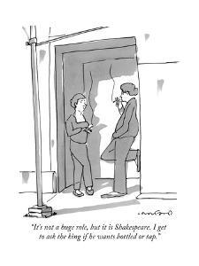 """""""It's not a huge role, but it is Shakespeare. I get to ask the king if he ..."""" - New Yorker Cartoon by Michael Crawford"""