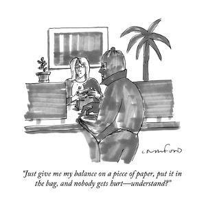 """""""Just give me my balance on a piece of paper, put it in the bag, and nobod?"""" - New Yorker Cartoon by Michael Crawford"""