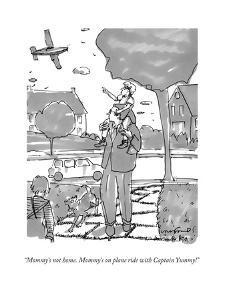 """""""Mommy's not home. Mommy's on plane ride with Captain Yummy!"""" - New Yorker Cartoon by Michael Crawford"""