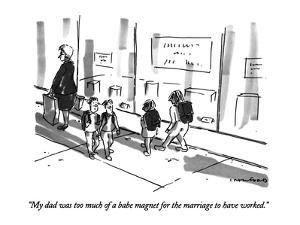 """My dad was too much of a babe magnet for the marriage to have worked."" - New Yorker Cartoon by Michael Crawford"