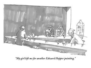 """""""My girl left me for another Edward Hopper painting."""" - New Yorker Cartoon by Michael Crawford"""