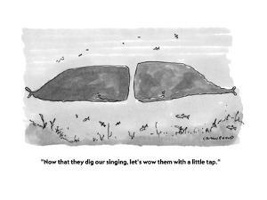 """""""Now that they dig our singing, let's wow them with a little tap."""" - New Yorker Cartoon by Michael Crawford"""