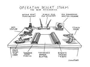 Operation Desert Storm-The Desk Accessories - New Yorker Cartoon by Michael Crawford
