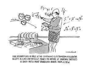 PURE RESEARCH GOES ON APACE AT THE CONTINUOUS-ELECTRON-BEAM-ACCELERATOR FA? - New Yorker Cartoon by Michael Crawford