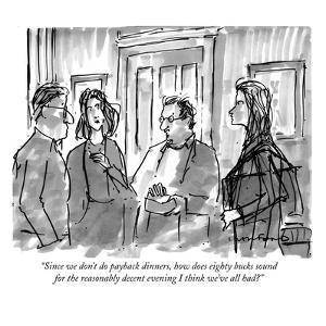 """""""Since we don't do payback dinners, how does eighty bucks sound for the re?"""" - New Yorker Cartoon by Michael Crawford"""