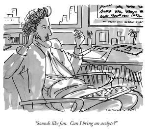 """Sounds like fun.  Can I bring an acolyte?"" - New Yorker Cartoon by Michael Crawford"
