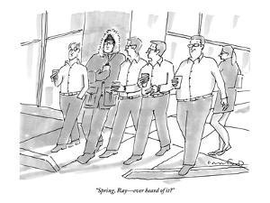 """""""Spring, Ray?ever heard of it?"""" - New Yorker Cartoon by Michael Crawford"""
