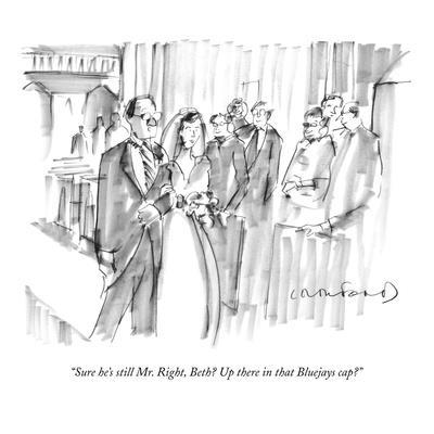 """""""Sure he's still Mr. Right, Beth? Up there in that Bluejays cap?"""" - New Yorker Cartoon"""