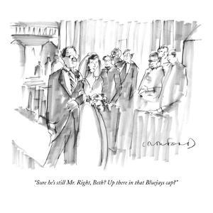 """""""Sure he's still Mr. Right, Beth? Up there in that Bluejays cap?"""" - New Yorker Cartoon by Michael Crawford"""