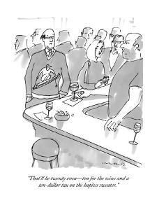 """""""That'll be twenty even?ten for the wine and a ten-dollar tax on the haple?"""" - New Yorker Cartoon by Michael Crawford"""