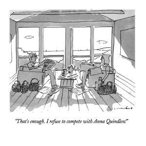 """""""That's enough.  I refuse to compete with Anna Quindlen!"""" - New Yorker Cartoon by Michael Crawford"""