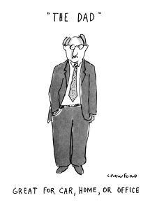 The Dad Great for Car, Home, or Office! - New Yorker Cartoon by Michael Crawford