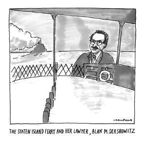 The Staten Island Ferry and her lawyer, Alan M. Dershowitz - New Yorker Cartoon by Michael Crawford