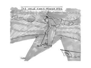 The Uncle Vinnie Insomnia Open Man plays golf in the middle of the night. - New Yorker Cartoon by Michael Crawford