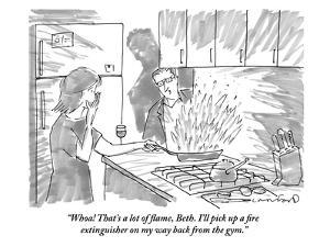 """""""Whoa! That's a lot of flame, Beth. I'll pick up a fire extinguisher on my?"""" - New Yorker Cartoon by Michael Crawford"""