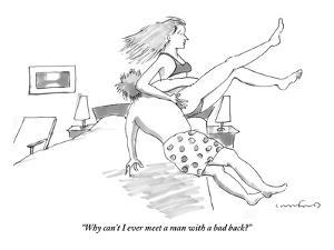 """""""Why can't I ever meet a man with a bad back?"""" - New Yorker Cartoon by Michael Crawford"""