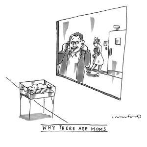 (Why There Are Moms) - New Yorker Cartoon by Michael Crawford
