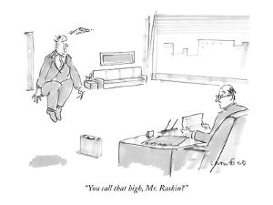 """You call that high, Mr. Raskin?"" - New Yorker Cartoon by Michael Crawford"