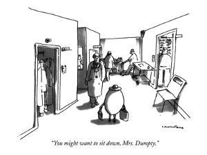 """You might want to sit down, Mrs. Dumpty."" - New Yorker Cartoon by Michael Crawford"