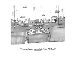 """""""You want to be cremated, Victor? When?"""" - New Yorker Cartoon by Michael Crawford"""