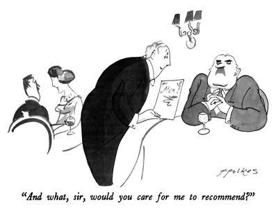 """""""And what, sir, would you care for me to recommend?"""" - New Yorker Cartoon"""