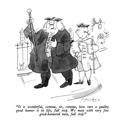 """""""It is wonderful, comma, sir, comma, how rare a quality good humor is in l?"""" - New Yorker Cartoon"""