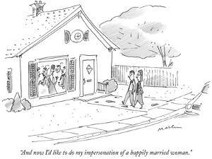 """""""And now I'd like to do my impersonation of a happily married woman."""" - New Yorker Cartoon by Michael Maslin"""