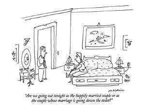 """""""Are we going out tonight as the happily married couple or as the couple w?"""" - New Yorker Cartoon by Michael Maslin"""