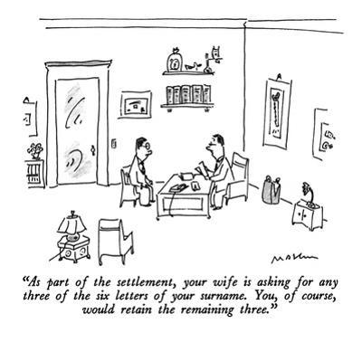 """""""As part of the settlement, your wife is asking for any three of the six l?"""" - New Yorker Cartoon by Michael Maslin"""