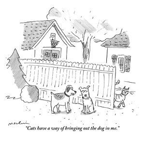 """""""Cats have a way of bringing out the dog in me."""" - New Yorker Cartoon by Michael Maslin"""