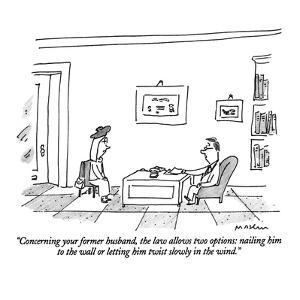 """Concerning your former husband, the law allows two options: nailing him t?"" - New Yorker Cartoon by Michael Maslin"