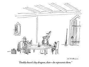 """Daddy doesn't slay dragons, dear?he represents them."" - New Yorker Cartoon by Michael Maslin"