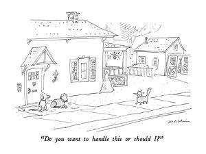 """""""Do you want to handle this or should I?"""" - New Yorker Cartoon by Michael Maslin"""