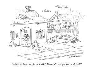 """Does it have to be a walk?  Couldn't we go for a drive?"" - New Yorker Cartoon by Michael Maslin"