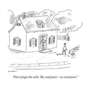 """""""Don't forget the milk. Oh, and pants?we need pants."""" - New Yorker Cartoon by Michael Maslin"""