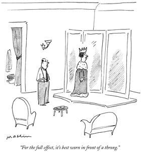 """""""For the full effect, it's best worn in front of a throng."""" - New Yorker Cartoon by Michael Maslin"""