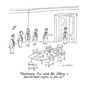 """""""Gentlemen, I've asked Mr. Gilbert, a four-in-hand expert, to join us."""" - New Yorker Cartoon by Michael Maslin"""