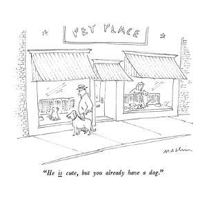 """""""He is cute, but you already have a dog."""" - New Yorker Cartoon by Michael Maslin"""