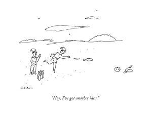 """Hey, I've got another idea."" - New Yorker Cartoon by Michael Maslin"
