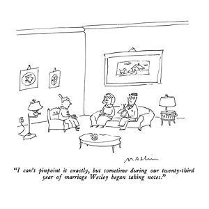 """""""I can't pinpoint it exactly, but sometime during our twenty-third year of?"""" - New Yorker Cartoon by Michael Maslin"""