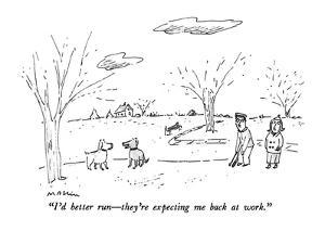 """""""I'd better run?they're expecting me back at work."""" - New Yorker Cartoon by Michael Maslin"""