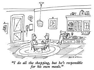 """""""I do all the shopping, but he's responsible for his own meals."""" - New Yorker Cartoon by Michael Maslin"""