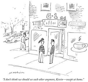 """""""I don't think we should see each other anymore, Kevin—except at home."""" - New Yorker Cartoon by Michael Maslin"""