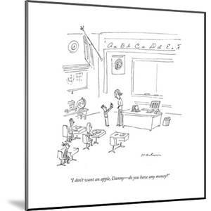 """""""I don't want an apple, Danny -- Do you have any money?"""" - New Yorker Cartoon by Michael Maslin"""