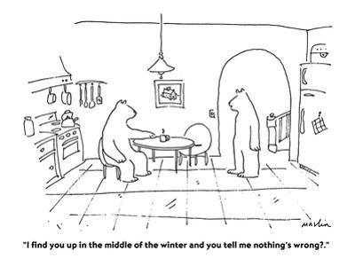 """""""I find you up in the middle of the winter and you tell me nothing's wrong?"""" - Cartoon by Michael Maslin"""