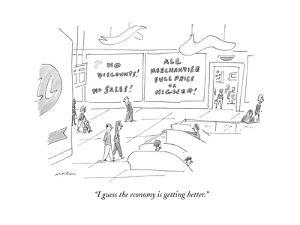 """""""I guess the economy is getting better."""" - New Yorker Cartoon by Michael Maslin"""